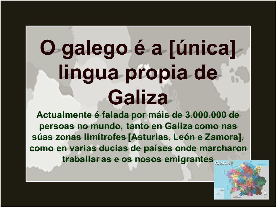 O galego é a [única] lingua propia de Galiza